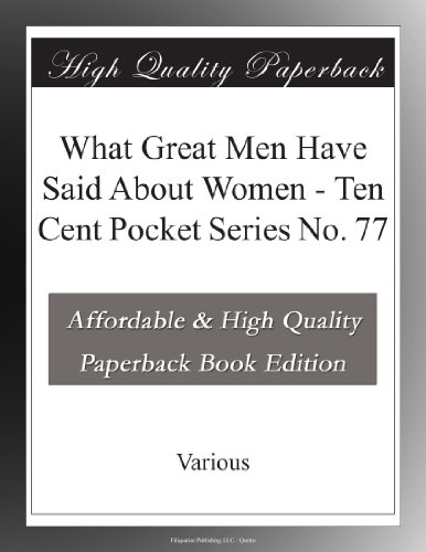 What Great Men Have Said About Women Ten Cent Pocket Series No. 77