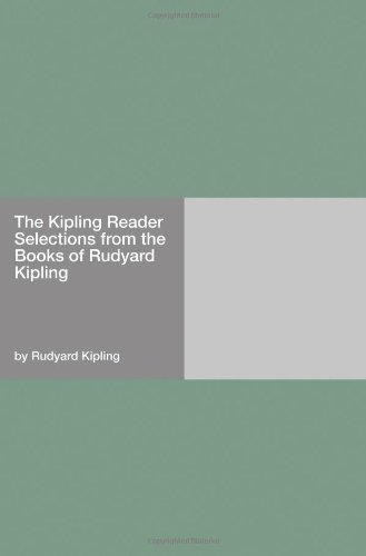 The Kipling Reader Selections from the Books of Rudyard Kipling