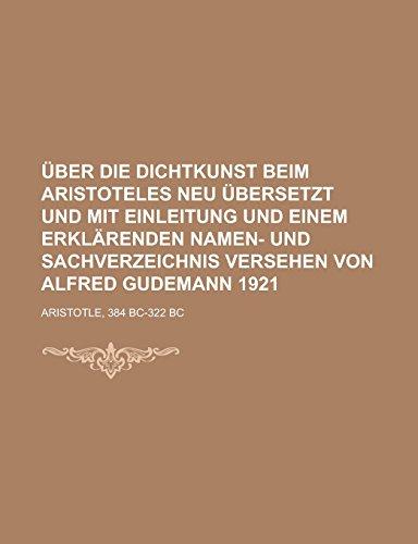 Über die Dichtkunst beim Aristoteles Neu übersetzt und mit Einleitung und einem erklärenden Namen- und Sachverzeichnis versehen von Alfred Gudemann 1921