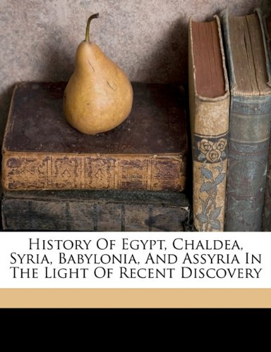 History of Egypt, Chaldea, Syria, Babylonia, and Assyria in the Light of Recent Discovery