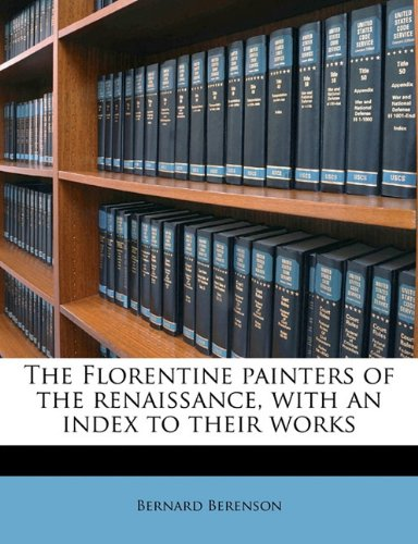 The Florentine Painters of the Renaissance With An Index To Their Works