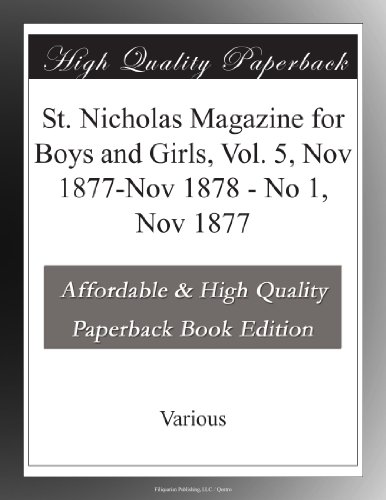 St. Nicholas Magazine for Boys and Girls, Vol. 5, Nov 1877-Nov 1878 No 1, Nov 1877