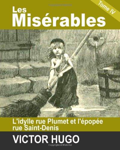 Les misérables Tome IV L'idylle rue Plumet et l'épopée rue Saint-Denis