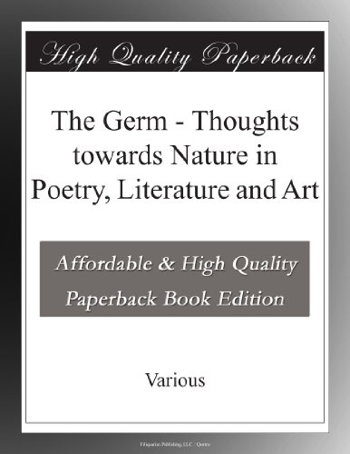 The Germ: Thoughts towards Nature in Poetry, Literature and Art