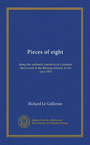Pieces of Eight Being the Authentic Narrative of a Treasure Discovered in the Bahama Islands in the Year 1903