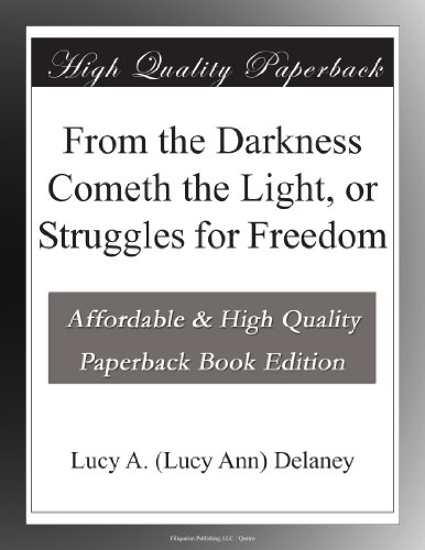 From the Darkness Cometh the Light, or Struggles for Freedom