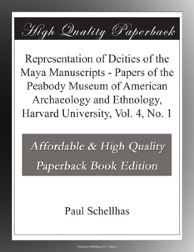 Representation of Deities of the Maya Manuscripts Papers of the Peabody Museum of American Archaeology and Ethnology, Harvard University, Vol. 4, No. 1