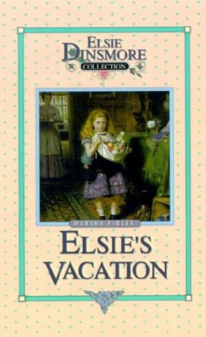 Elsie's Vacation and A...