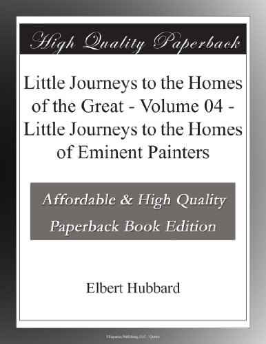 Little Journeys to the Homes of the Great - Volume 04