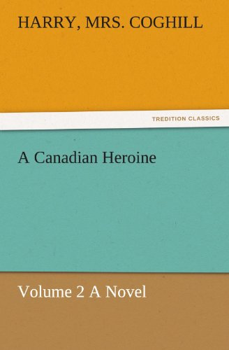 A Canadian Heroine, Vo...