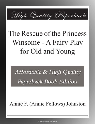 The Rescue of the Princess Winsome: A Fairy Play for Old and Young