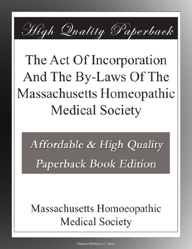 The Act Of Incorporation And The By-Laws Of The Massachusetts Homeopathic  Medical Society
