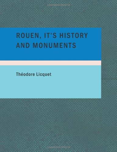 Rouen, Its History and Monuments A Guide to Strangers