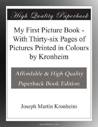 My First Picture Book With Thirty-six Pages of Pictures Printed in Colours by Kronheim