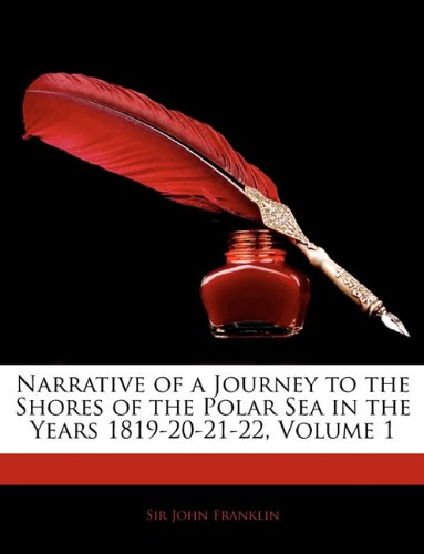 Narrative of a Journey to the Shores of the Polar Sea, in the Years 1819-20-21-22, Volume 1