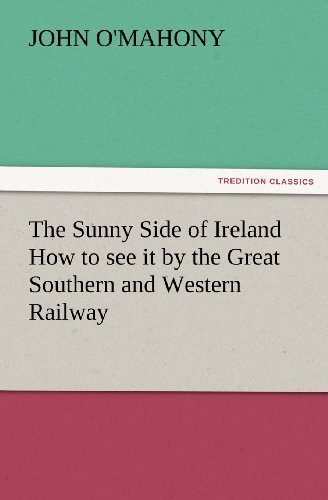 The Sunny Side of Ireland How to see it by the Great Southern and Western Railway