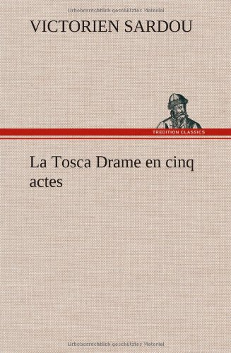 La Tosca: Drame en cinq actes