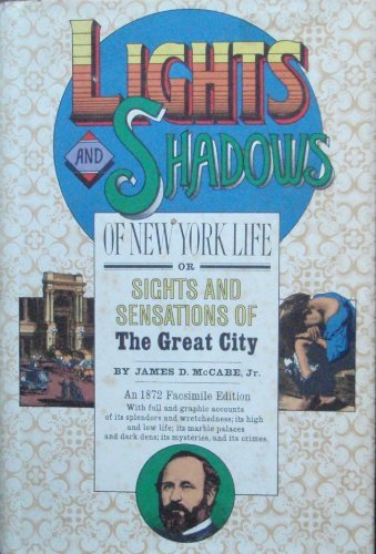 Lights and Shadows of New York Life or, the Sights and Sensations of the Great City