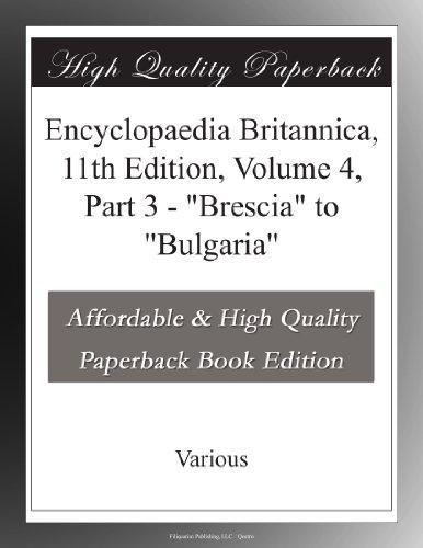 "Encyclopaedia Britannica, 11th Edition, Volume 4, Part 3 ""Brescia"" to ""Bulgaria"""