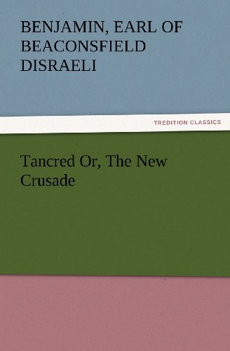 Tancred; Or, The New Crusade