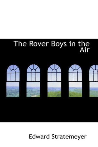 The Rover Boys in the Air; Or, From College Campus to the Clouds