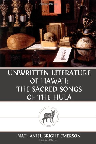 Unwritten Literature of Hawaii The Sacred Songs of the Hula