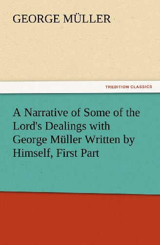 A Narrative of Some of the Lord's Dealings with George Müller Written by Himself, First Part