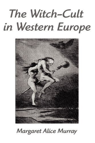 The Witch-cult in Western Europe A Study in Anthropology