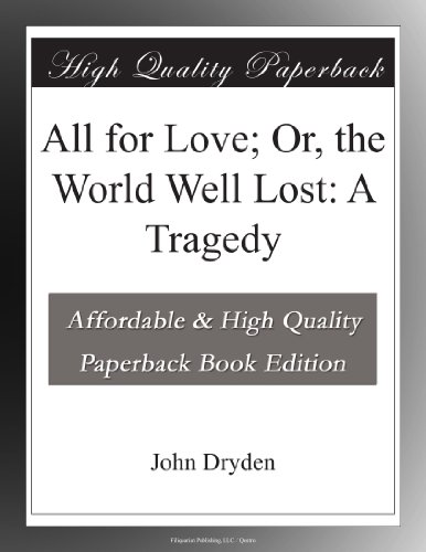 All for Love; Or, The World Well Lost: A Tragedy