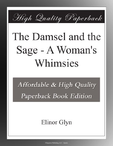 The Damsel and the Sage: A Woman's Whimsies