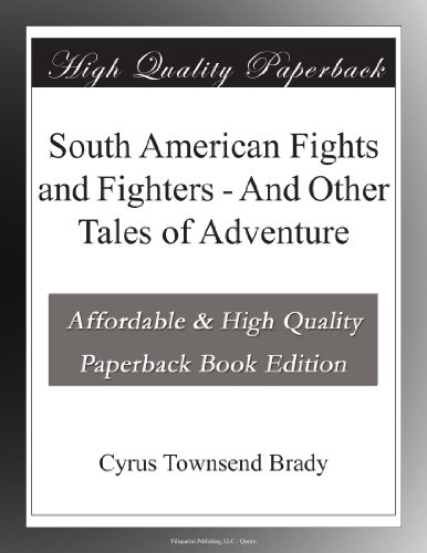 South American Fights and Fighters, and Other Tales of Adventure