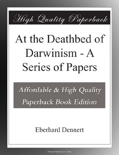 At the Deathbed of Darwinism: A Series of Papers