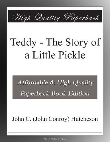 Teddy The Story of a Little Pickle