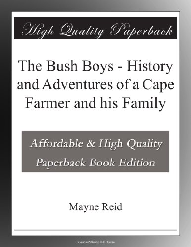 The Bush Boys: History and Adventures of a Cape Farmer and his Family