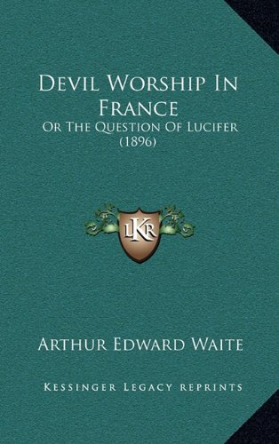 Devil-Worship in France or The Question of Lucifer