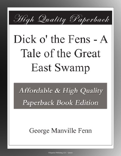Dick o' the Fens: A Tale of the Great East Swamp