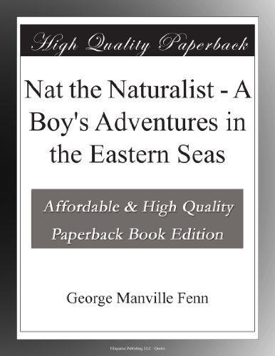 Nat the Naturalist: A Boy's Adventures in the Eastern Seas
