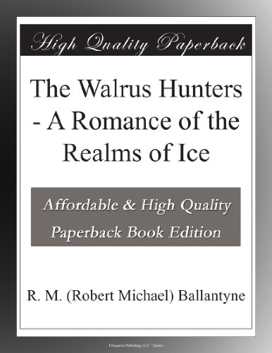 The Walrus Hunters: A Romance of the Realms of Ice