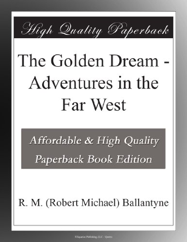 The Golden Dream: Adventures in the Far West