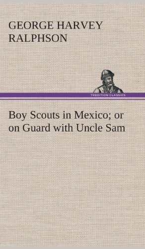 Boy Scouts in Mexico; Or, On Guard with Uncle Sam