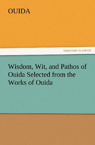 Wisdom, Wit, and Pathos of Ouida Selected from the Works of Ouida