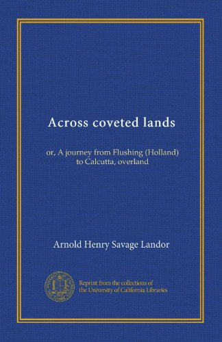 Across Coveted Lands or a Journey from Flushing (Holland) to Calcutta Overland