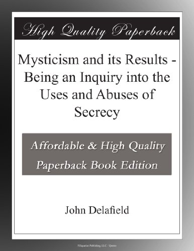 Mysticism and its Results: Being an Inquiry into the Uses and Abuses of Secrecy