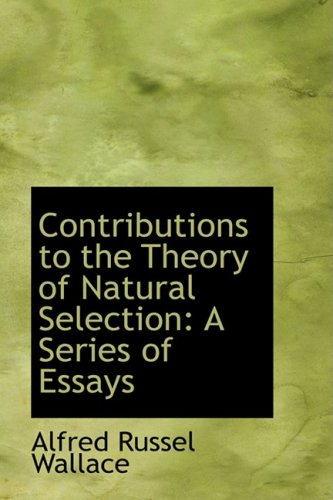 Contributions to the Theory of Natural Selection A Series of Essays