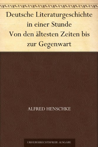 Deutsche Literaturgeschichte in einer Stunde Von den ältesten Zeiten bis zur Gegenwart