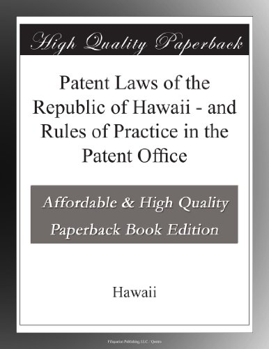 Patent Laws of the Republic of Hawaii and Rules of Practice in the Patent Office