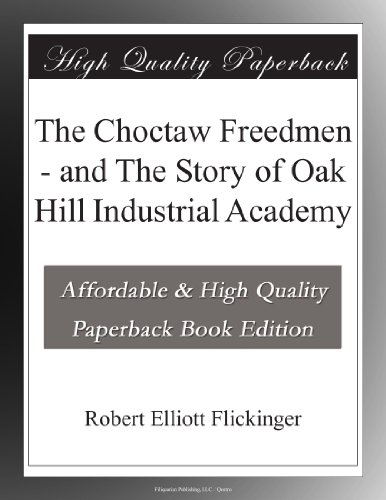 The Choctaw Freedmen and The Story of Oak Hill Industrial Academy