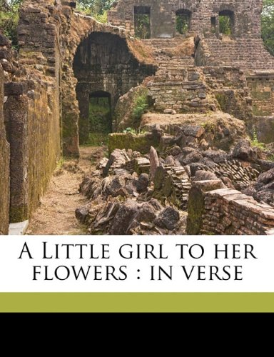 A Little Girl to her Flowers in Verse