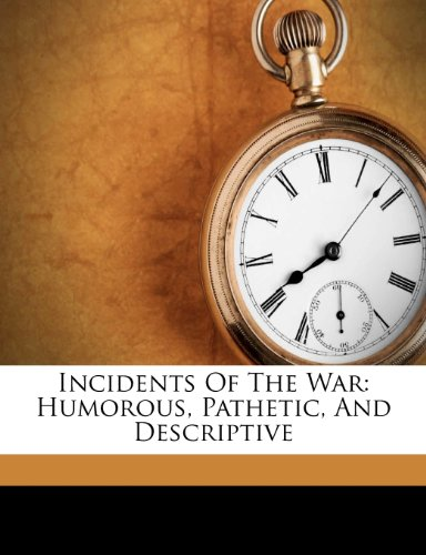Incidents of the War: ...