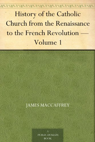 History of the Catholic Church from the Renaissance to the French Revolution — Volume 1
